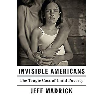 Invisible Americans - The Tragic Cost of Child Poverty by Jeff Madrick
