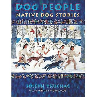 Dog People - Native Dog Stories by Joseph Bruchac III - 9781555916862