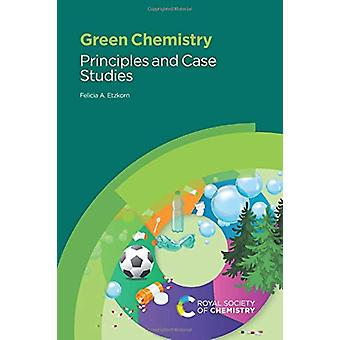 Green Chemistry - Principles and Case Studies by Felicia A Etzkorn - 9