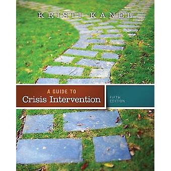A Guide to Crisis Intervention Book Only by Kanel & Kristi California State University & Fullerton