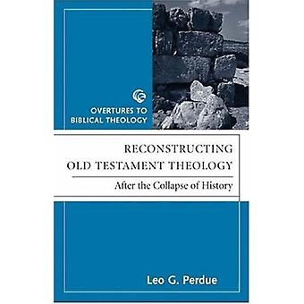 Reconstructing Old Testament Theology - After the Collapse of History