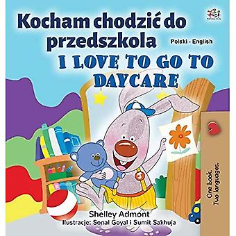 I Love to Go to Daycare (Polish English Bilingual Children's Book) (Polish English Bilingual Collection)
