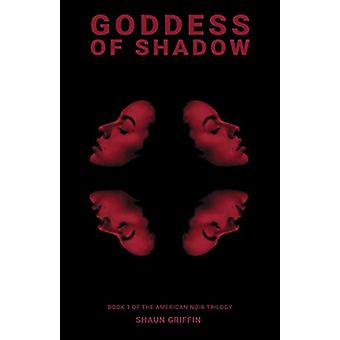 Goddess of Shadow - Book 1 of the American Noir Trilogy by Shaun Griff