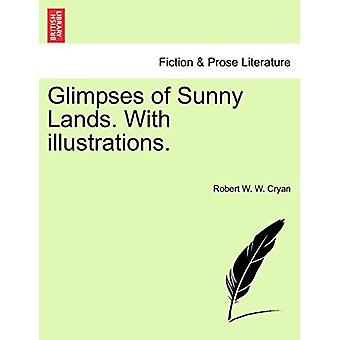 Glimpses of Sunny Lands. with Illustrations. by Robert W W Cryan - 97