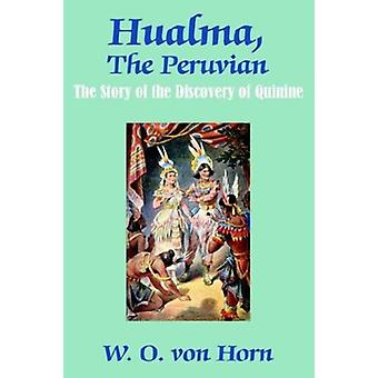 Hualma - The Peruvian - The Story of the Discovery of Quinine by W O V