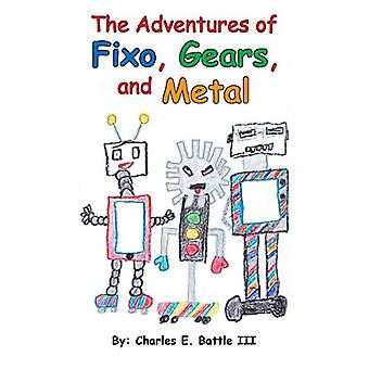 The Adventures of Fixo - Gears - and Metal by Charles E Battle III -