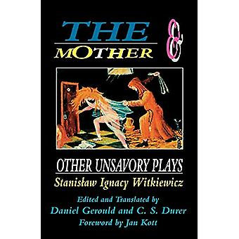 The Mother and Other Unsavory Plays - Including The Shoemakers and The