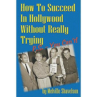 How to Succeed in Hollywood Without Really Trying P.S. - You Can't by