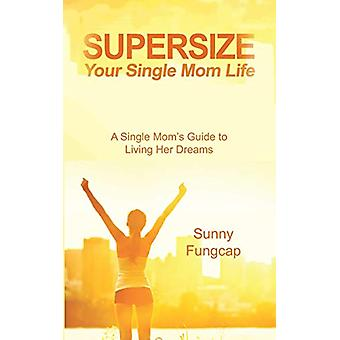 Supersize Your Single Mom Life by Sunny Fungcap - 9781849918572 Book