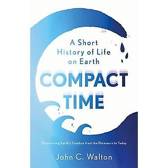 Compact Time A Short History of Life on Earth