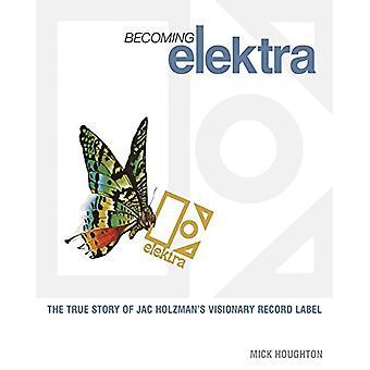 Becoming Elektra: The True Story of Jac Holzman es Visionary Record Label Paperback – 1 Sep 2010