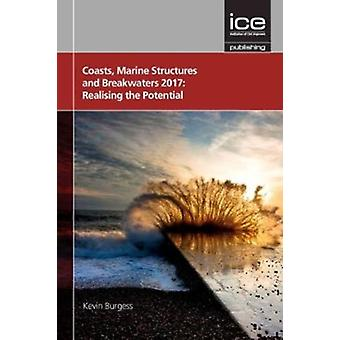 Coasts Marine Structures and Breakwaters 2017 Realising the Potential by Edited by Kevin Burgess