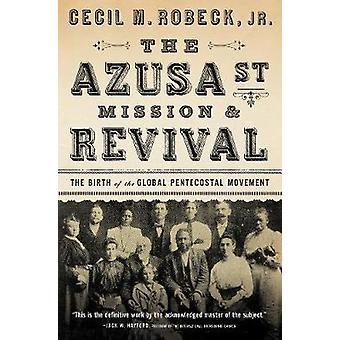 Der Azusa Street Mission und Wiederbelebung durch Cecil M. Robeck - 978078521