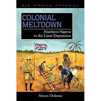 Koloniala härdsmälta - norra Nigeria i den stora depressionen av Moses