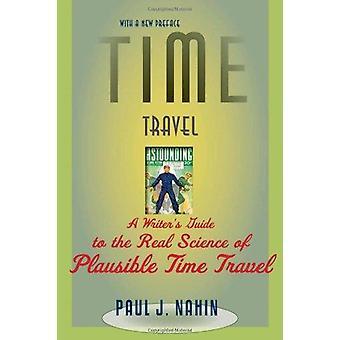 時間旅行 - 説得力のある時間 T の本物の科学への作家のガイド