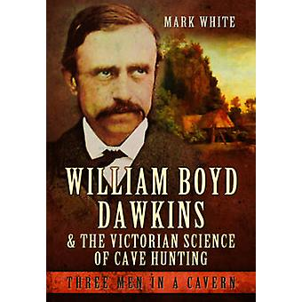 William Boyd Dawkins och viktorianska vetenskapen av grotta jakt - tre