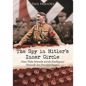 L'espion de Hitler Inner Circle - Hans-Thilo Schmidt et l'Intellig