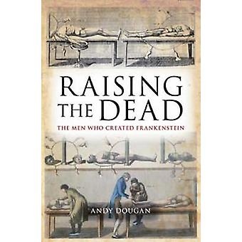 Raising the Dead - The Men Who Created Frankenstein by Andy Dougan - 9