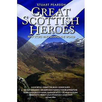 Grandi eroi Scozzesi - cinquanta scozzesi che hanno modellato il mondo da Stuart Pea