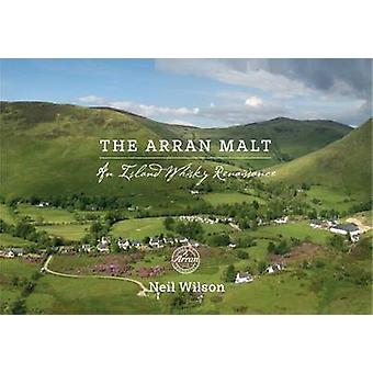 The Arran Malt - An Island Whisky Renaissance by Neil Wilson - 9781906