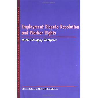 Geschillenbeslechting van de werkgelegenheid en de rechten van de werknemer in de veranderende Workp