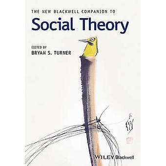 The New Blackwell Companion to Social Theory by Professor Bryan S. Tu
