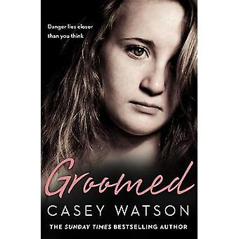 Groomed - Danger lies closer than you think by Casey Watson - 97800082