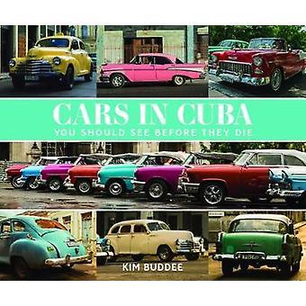 Voitures à Cuba, de que vous devriez voir avant mourir par Kim Buddee - 9781742579