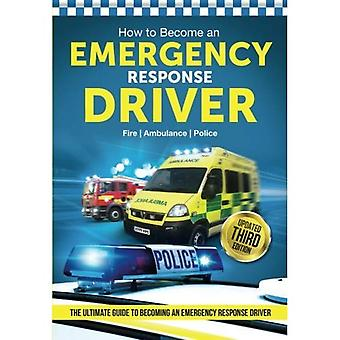 How to Become an EMERGENCY RESPONSE DRIVER: The Definitive Career Guide to Becoming an Emergency Driver (How2become)