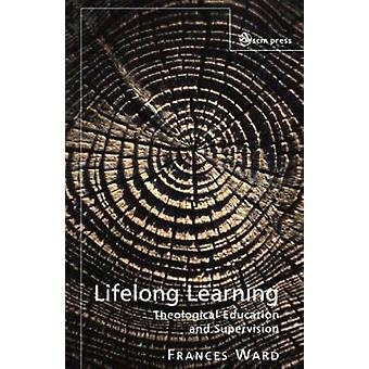 Lifelong Learning Theological Education and Supervision by Ward & Frances