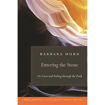 Entering the Stone On Caves and Feeling Through the Dark by Hurd & Barbara