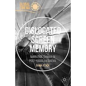 خلع ذاكرة الشاشة رواية الصدمة في السينما بوستيوجوسلاف من جيلاكا آند ديانا