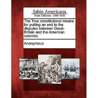 Todellinen perustuslaillinen tarkoittaa lopettaa GreatBritain ja Amerikan siirtomaiden väliset riidat. mukaan Anonymous