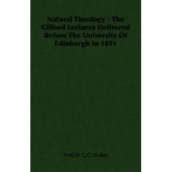 Teologia naturale le Gifford Lectures consegnato prima all'Università di Edimburgo nel 1891 da Stokes & Prof.Sir G.G.