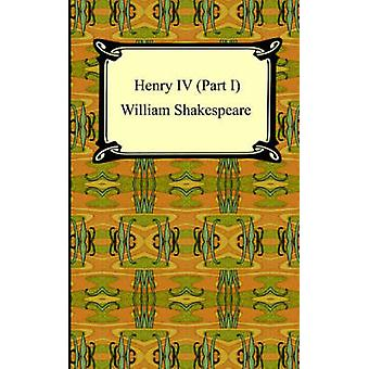 Henry IV Part I by Shakespeare & William