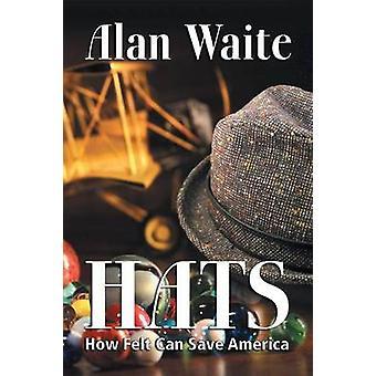 Hattar hur filt kan spara Amerika av Waite & Alan E.