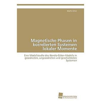 Magnetische Phasen in korrelierten Systemen lokaler Momente by Stier Martin