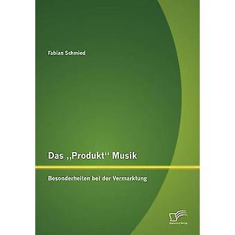 Das Produkt Musik Besonderheiten bei der Vermarktung Schmied & Fabian