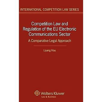 Competition Law and Regulation in the Eu Electronic Communications Sector. a Comparative Legal Approach by Hou