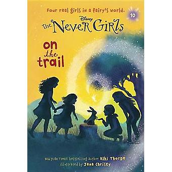 Never Girls #10 - On the Trail (Disney - The Never Girls) by Kiki Thorp