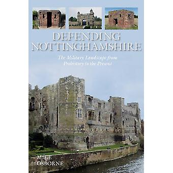 Defending Nottinghamshire - The Military Landscape from Prehistory to