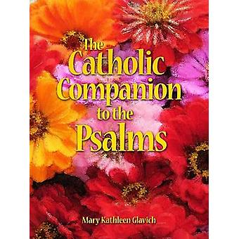 The Catholic Companion to the Psalms by Sister Mary Kathleen Glavich