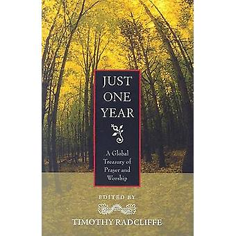 Just One Year - A Global Treasury of Prayer and Worship by Timothy Rad