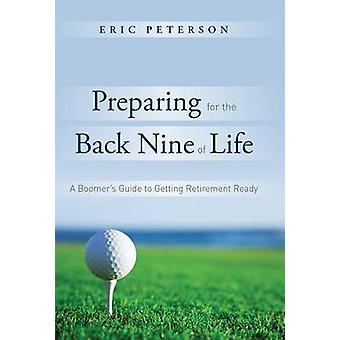 Preparing for the Back Nine of Life - A Boomer's Guide to Getting Reti