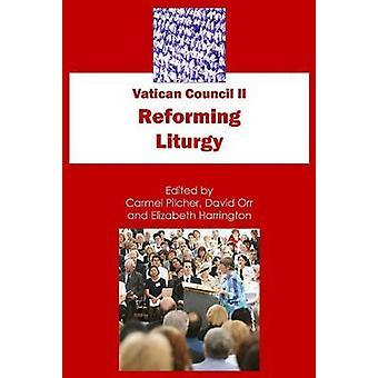 Vatican Council II - Reforming Liturgy by Carmel Pilcher - David Orr -