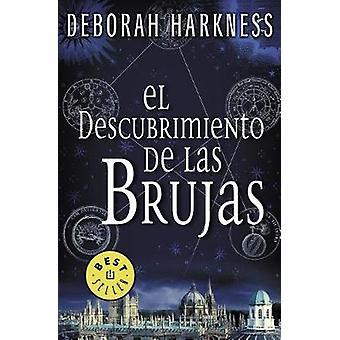 El Descubrimiento de Las Brujas / A Discovery of Witches by Deborah H