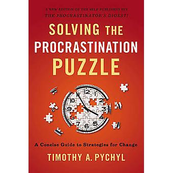 Solving the Procrastination Puzzle - A Concise Guide to Strategies For