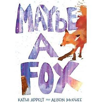 Maybe a Fox by Kathi Appelt - 9781442482432 Book
