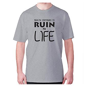 Mens funny t-shirt slogan tee novelty humour hilarious -  Reality continues to ruin my life