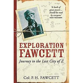 Exploration Fawcett by Fawcett & Col. Percy